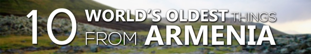 10-world's-oldest-things-from-armenia